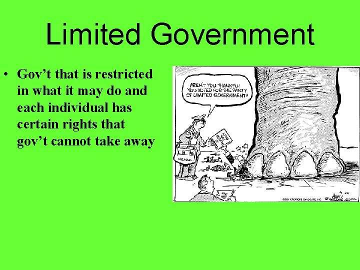 Limited Government • Gov't that is restricted in what it may do and each