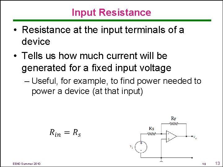 Input Resistance • Resistance at the input terminals of a device • Tells us