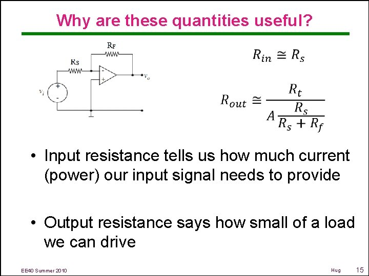 Why are these quantities useful? • Input resistance tells us how much current (power)