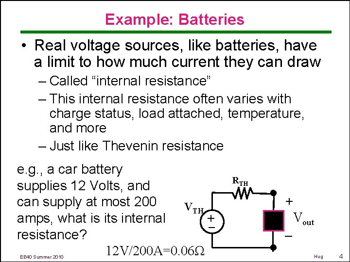 Example: Batteries • Real voltage sources, like batteries, have a limit to how much