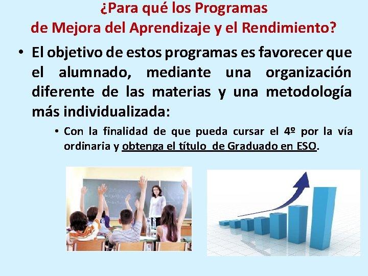 ¿Para qué los Programas de Mejora del Aprendizaje y el Rendimiento? • El objetivo