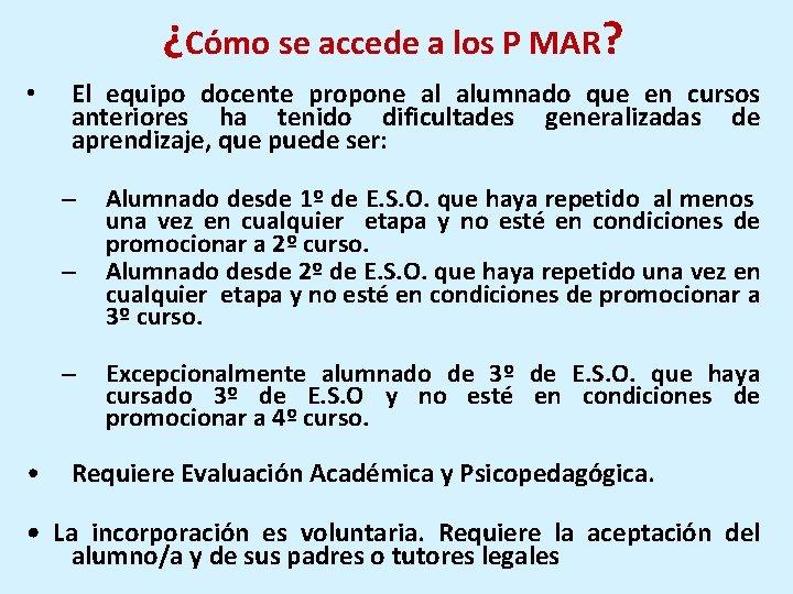 ¿Cómo se accede a los P MAR? • El equipo docente propone al alumnado
