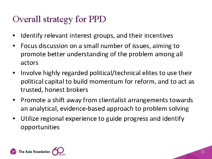 Overall strategy for PPD • Identify relevant interest groups, and their incentives • Focus