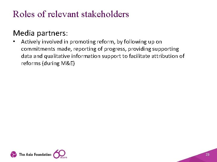 Roles of relevant stakeholders Media partners: • Actively involved in promoting reform, by following