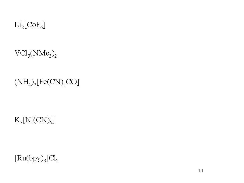 Li 2[Co. F 6] VCl 3(NMe 3)2 (NH 4)3[Fe(CN)5 CO] K 3[Ni(CN)5] [Ru(bpy)3]Cl 2