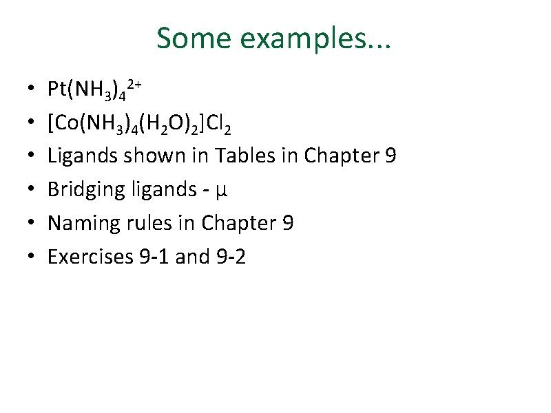 Some examples. . . • • • Pt(NH 3)42+ [Co(NH 3)4(H 2 O)2]Cl 2