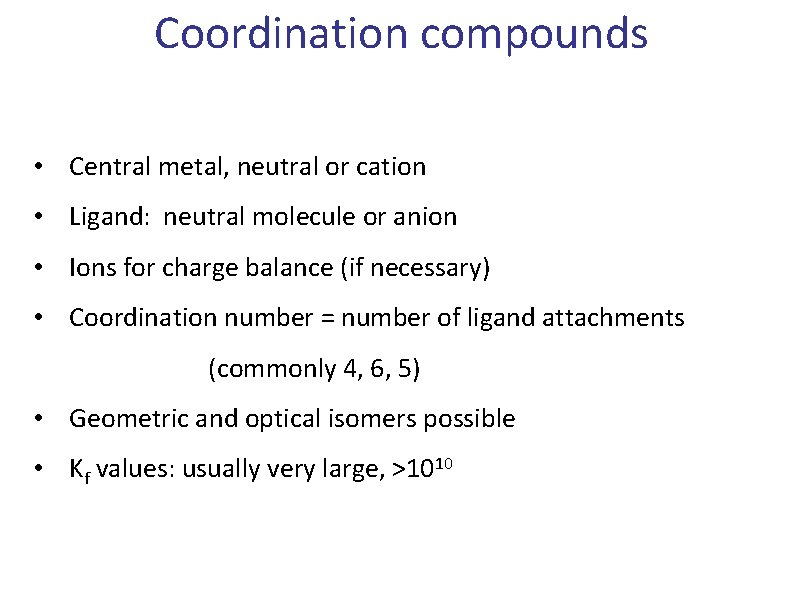 Coordination compounds • Central metal, neutral or cation • Ligand: neutral molecule or anion