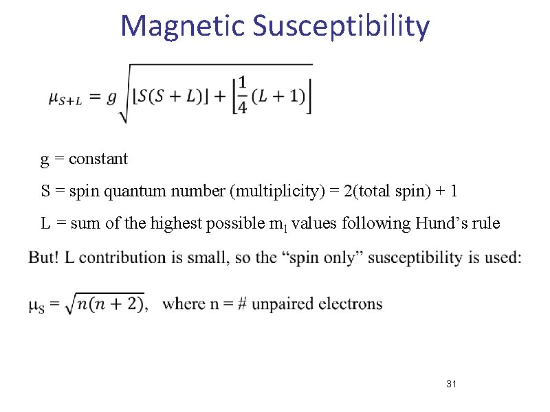 Magnetic Susceptibility g = constant S = spin quantum number (multiplicity) = 2(total spin)