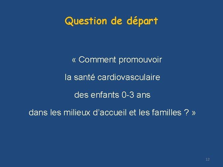 Question de départ « Comment promouvoir la santé cardiovasculaire des enfants 0 -3 ans