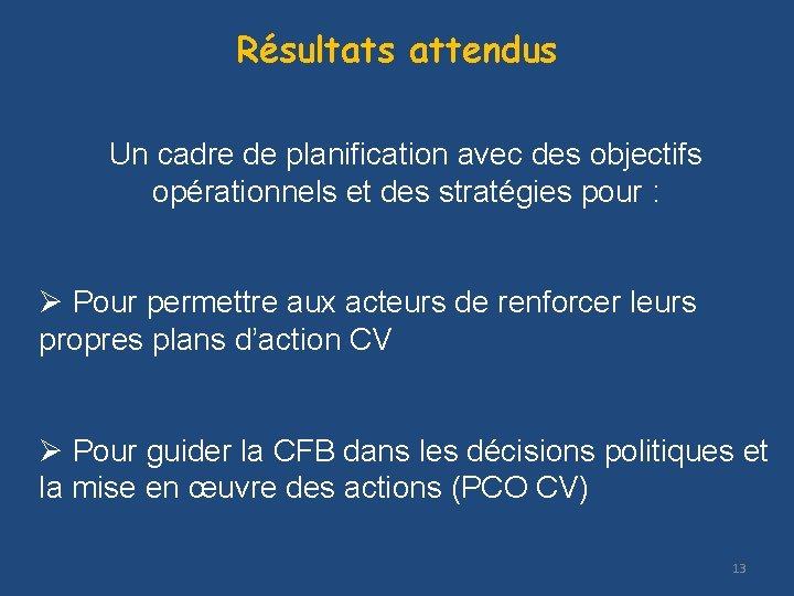 Résultats attendus Un cadre de planification avec des objectifs opérationnels et des stratégies pour
