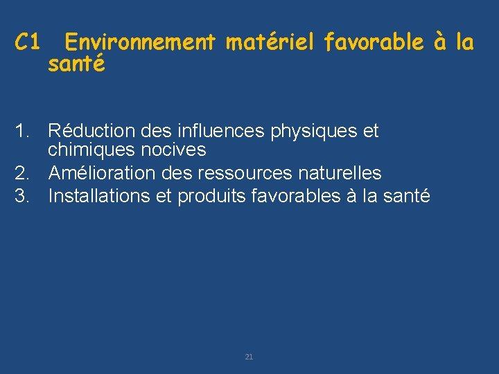 C 1 Environnement matériel favorable à la santé 1. Réduction des influences physiques et