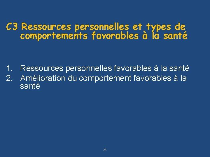 C 3 Ressources personnelles et types de comportements favorables à la santé 1. Ressources