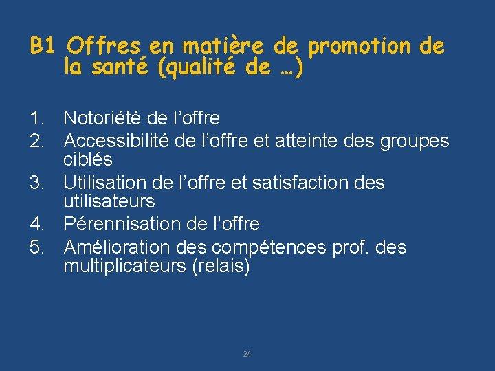 B 1 Offres en matière de promotion de la santé (qualité de …) 1.