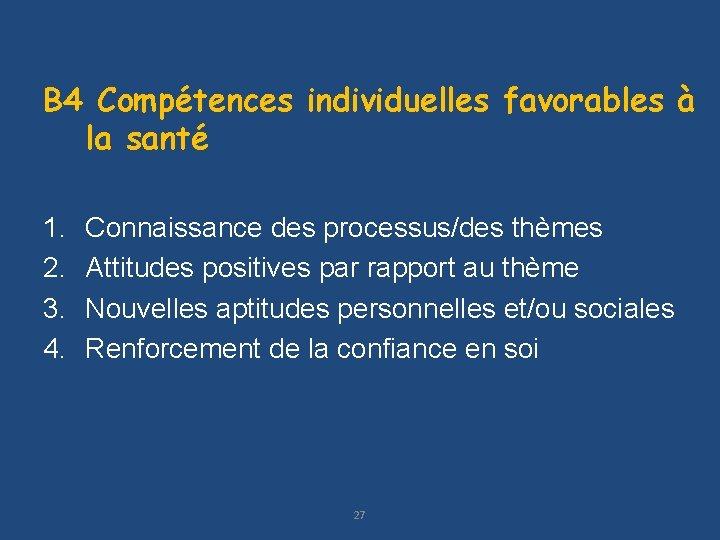 B 4 Compétences individuelles favorables à la santé 1. 2. 3. 4. Connaissance des