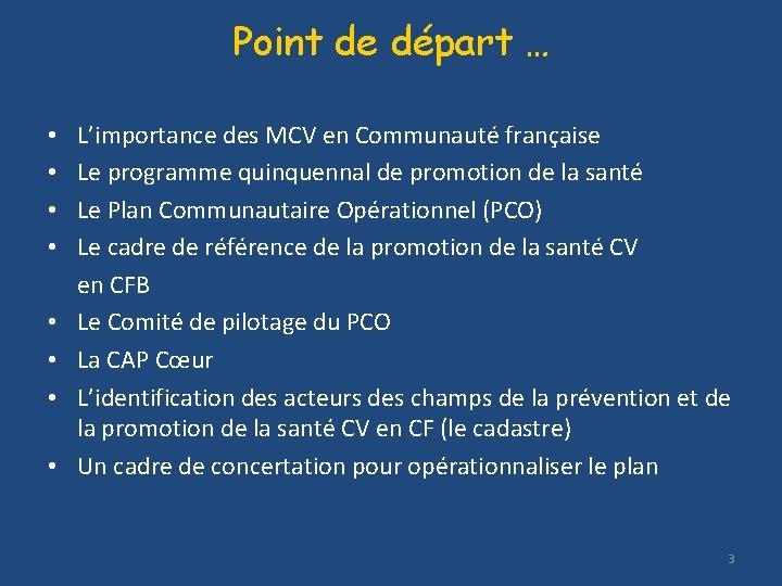 Point de départ … • • L'importance des MCV en Communauté française Le programme