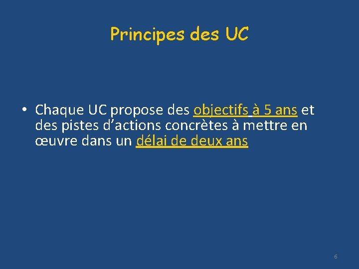 Principes des UC • Chaque UC propose des objectifs à 5 ans et des