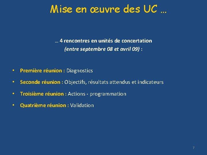 Mise en œuvre des UC … … 4 rencontres en unités de concertation (entre