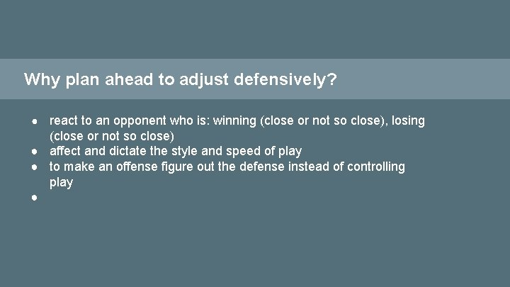 Why plan ahead to adjust defensively? react to an opponent who is: winning (close