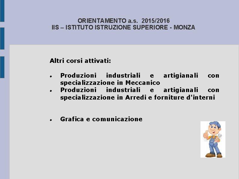ORIENTAMENTO a. s. 2015/2016 IIS – ISTITUTO ISTRUZIONE SUPERIORE - MONZA Altri corsi attivati: