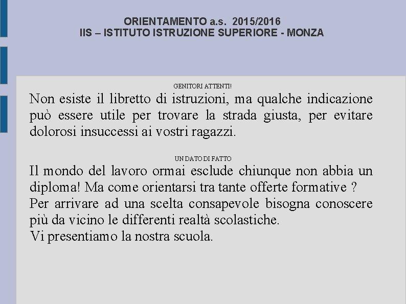 ORIENTAMENTO a. s. 2015/2016 IIS – ISTITUTO ISTRUZIONE SUPERIORE - MONZA GENITORI ATTENTI! Non