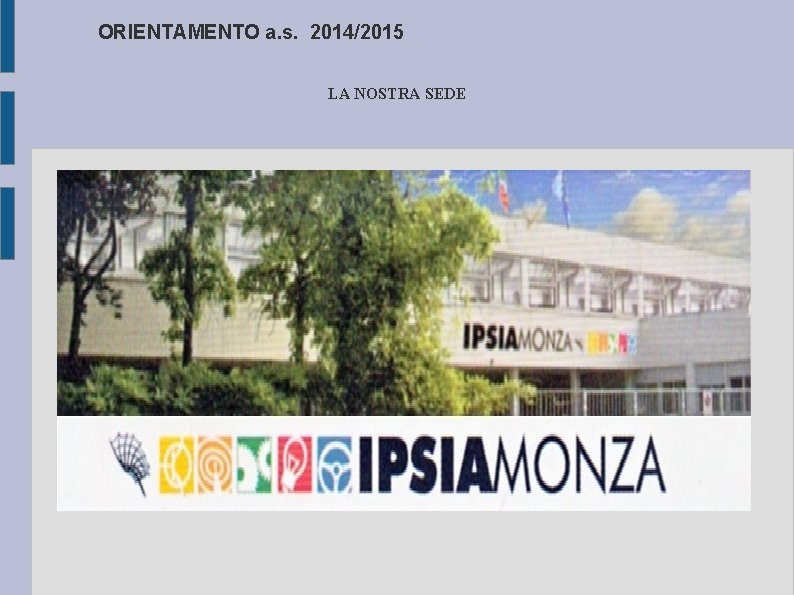 ORIENTAMENTO a. s. 2014/2015 LA NOSTRA SEDE