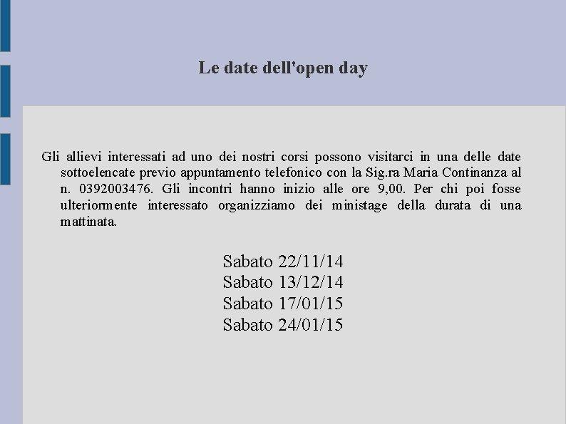 Le date dell'open day Gli allievi interessati ad uno dei nostri corsi possono visitarci