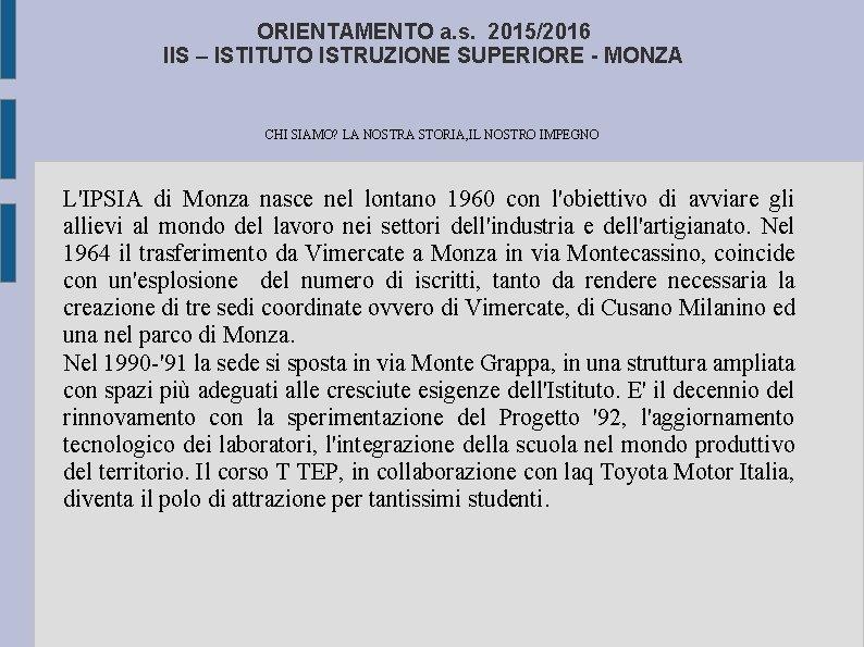 ORIENTAMENTO a. s. 2015/2016 IIS – ISTITUTO ISTRUZIONE SUPERIORE - MONZA CHI SIAMO? LA