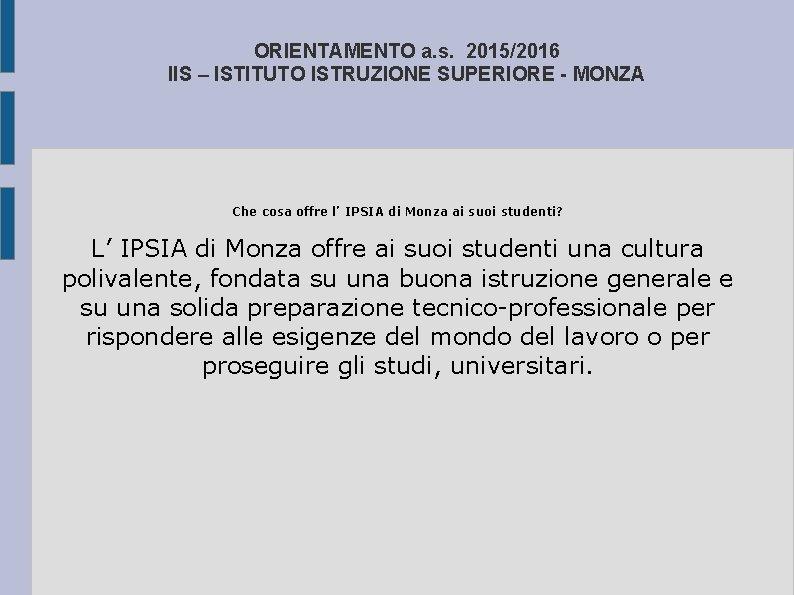 ORIENTAMENTO a. s. 2015/2016 IIS – ISTITUTO ISTRUZIONE SUPERIORE - MONZA Che cosa offre