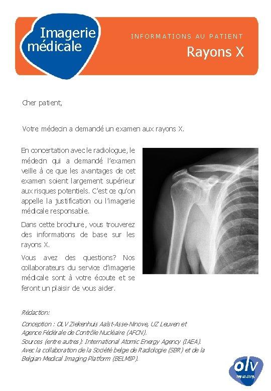 Imagerie médicale INFORMATIONS AU PATIENT Rayons X Cher patient, Votre médecin a demandé