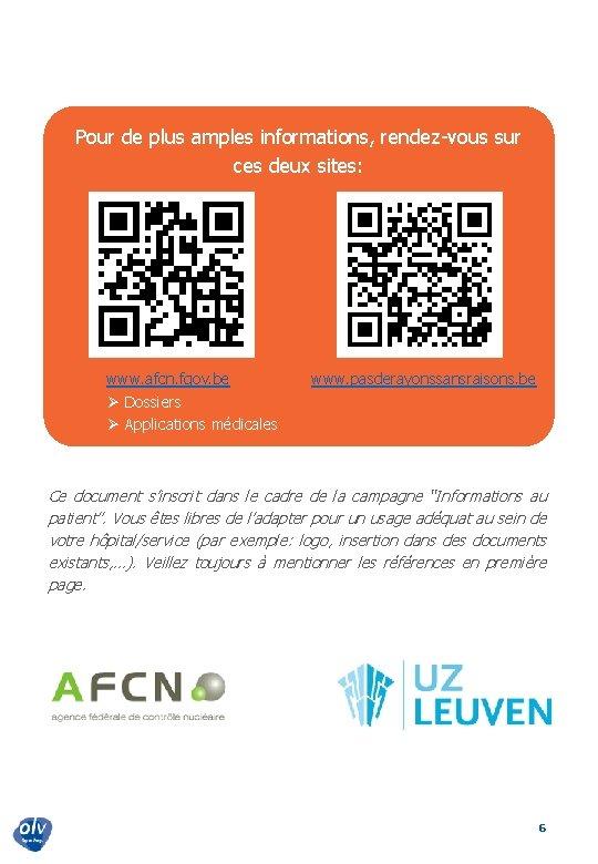 Pour de plus amples informations, rendez-vous sur ces deux sites: www. afcn. fgov.