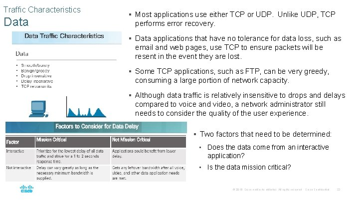Traffic Characteristics Data § Most applications use either TCP or UDP. Unlike UDP, TCP