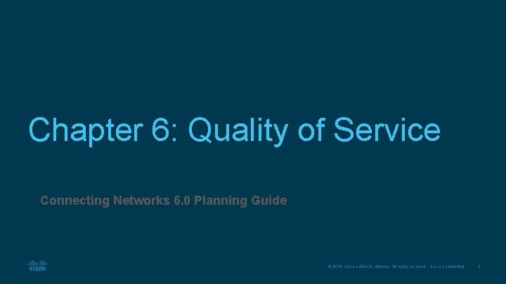 Chapter 6: Quality of Service Connecting Networks 6. 0 Planning Guide © 2016 Cisco