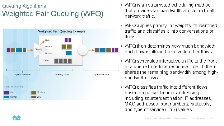 Queuing Algorithms Weighted Fair Queuing (WFQ) § WFQ is an automated scheduling method that
