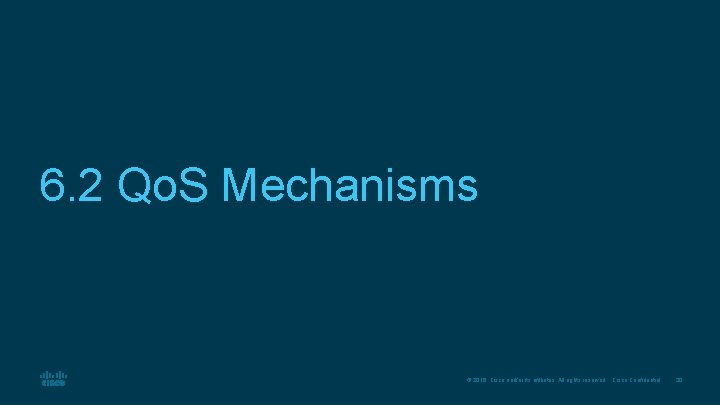 6. 2 Qo. S Mechanisms © 2016 Cisco and/or its affiliates. All rights reserved.