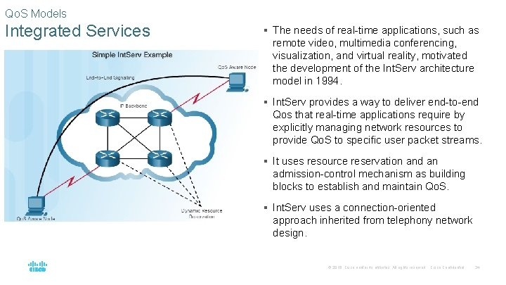 Qo. S Models Integrated Services § The needs of real-time applications, such as remote