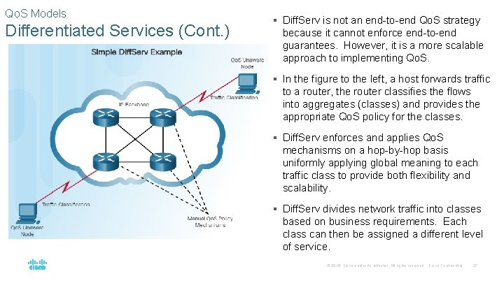Qo. S Models Differentiated Services (Cont. ) § Diff. Serv is not an end-to-end