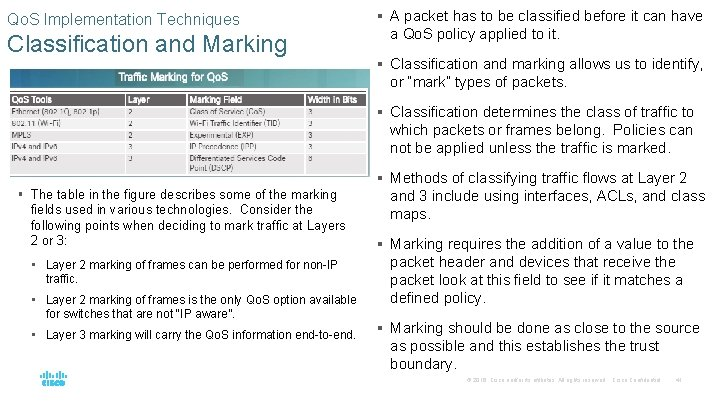 Qo. S Implementation Techniques Classification and Marking § A packet has to be classified