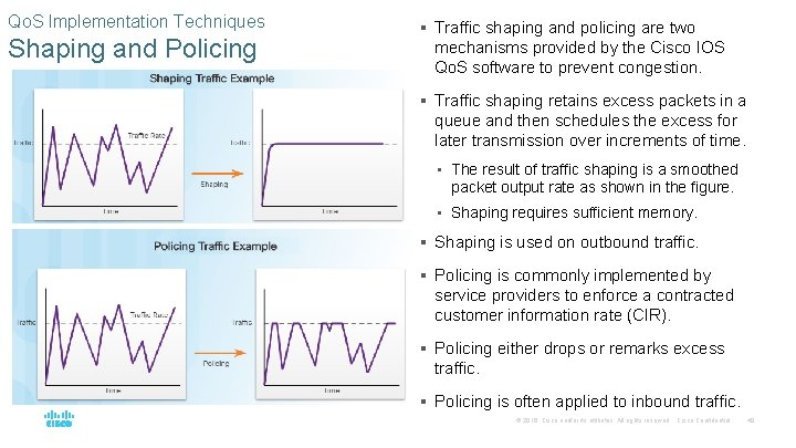 Qo. S Implementation Techniques Shaping and Policing § Traffic shaping and policing are two
