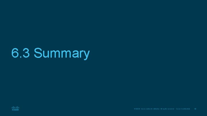 6. 3 Summary © 2016 Cisco and/or its affiliates. All rights reserved. Cisco Confidential