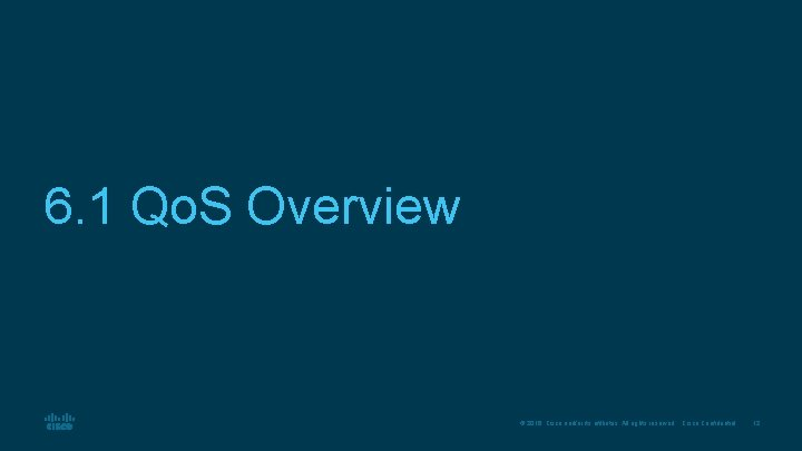 6. 1 Qo. S Overview © 2016 Cisco and/or its affiliates. All rights reserved.