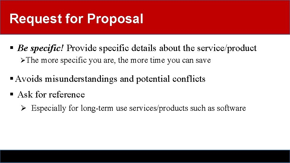 Request for Proposal § Be specific! Provide specific details about the service/product ØThe more