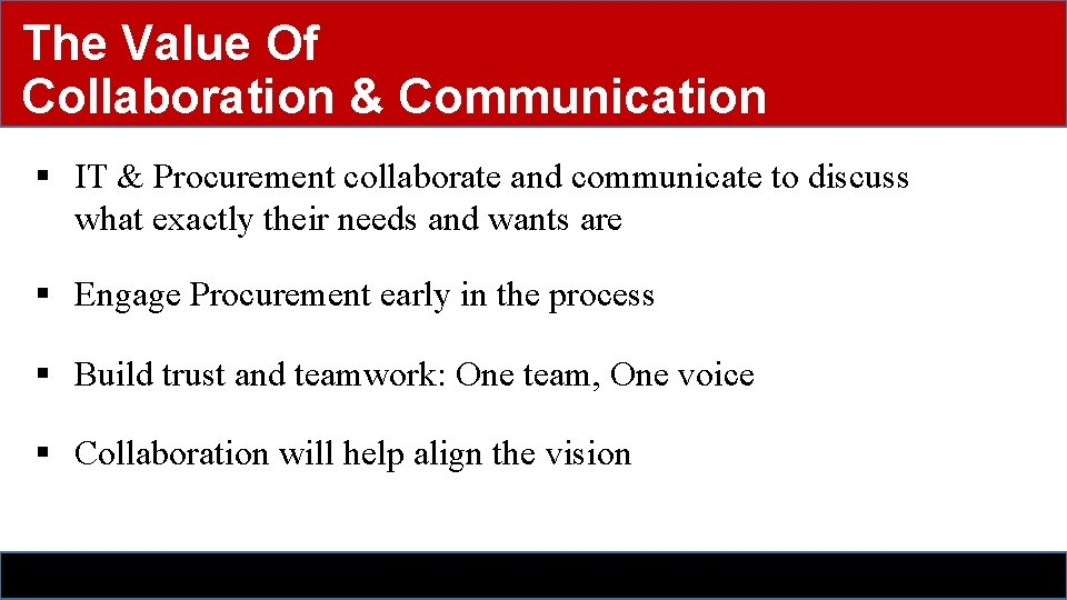 The Value Of Collaboration & Communication § IT & Procurement collaborate and communicate to