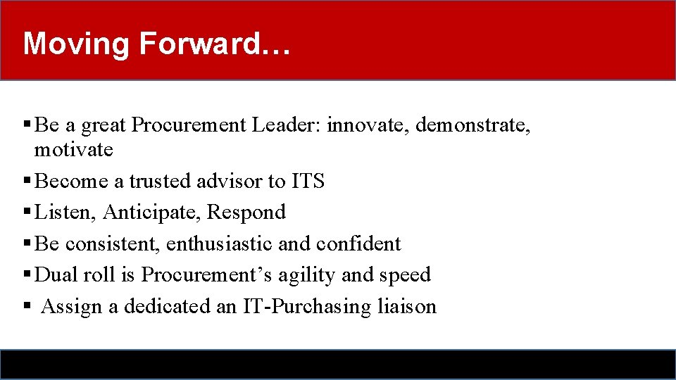 Moving Forward… § Be a great Procurement Leader: innovate, demonstrate, motivate § Become a