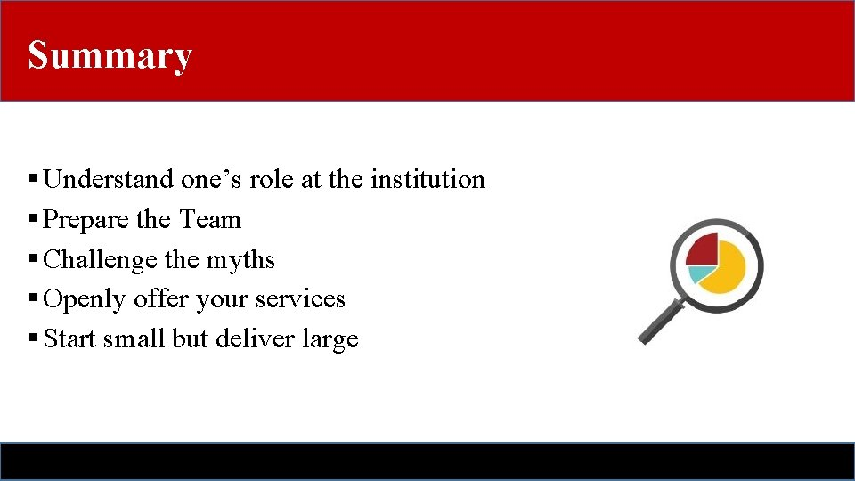 Summary § Understand one's role at the institution § Prepare the Team § Challenge