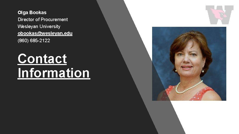 Olga Bookas Director of Procurement Wesleyan University obookas@wesleyan. edu (860) 685 -2122 Contact Information