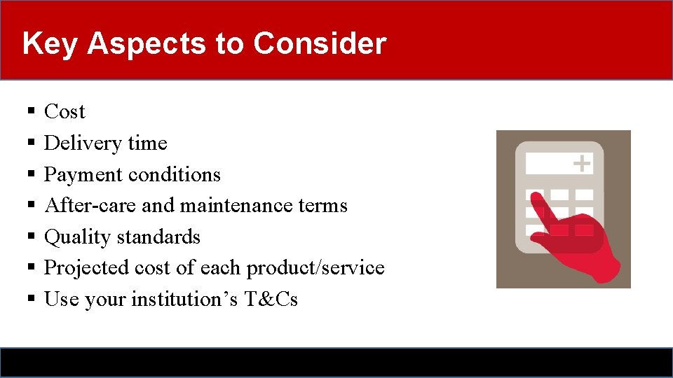 Key Aspects to Consider § Cost § Delivery time § Payment conditions § After-care