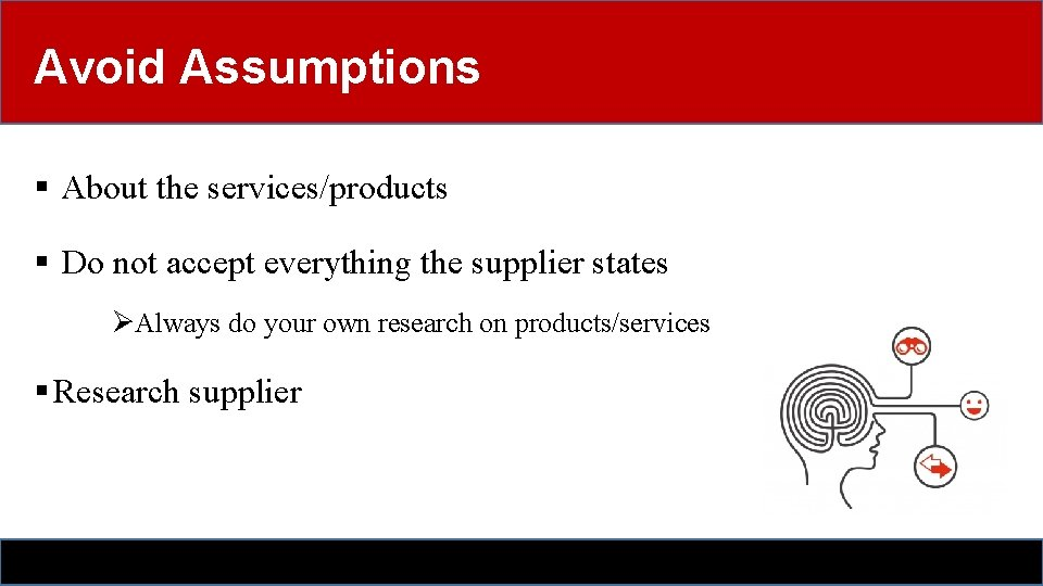 Avoid Assumptions § About the services/products § Do not accept everything the supplier states