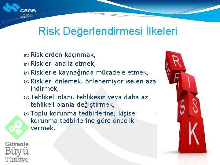 Risk Değerlendirmesi İlkeleri Risklerden kaçınmak, Riskleri analiz etmek, Risklerle kaynağında mücadele etmek, Riskleri önlemek,