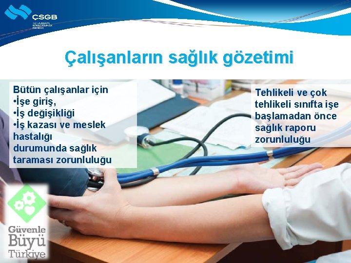 Çalışanların sağlık gözetimi Bütün çalışanlar için • İşe giriş, • İş değişikliği • İş