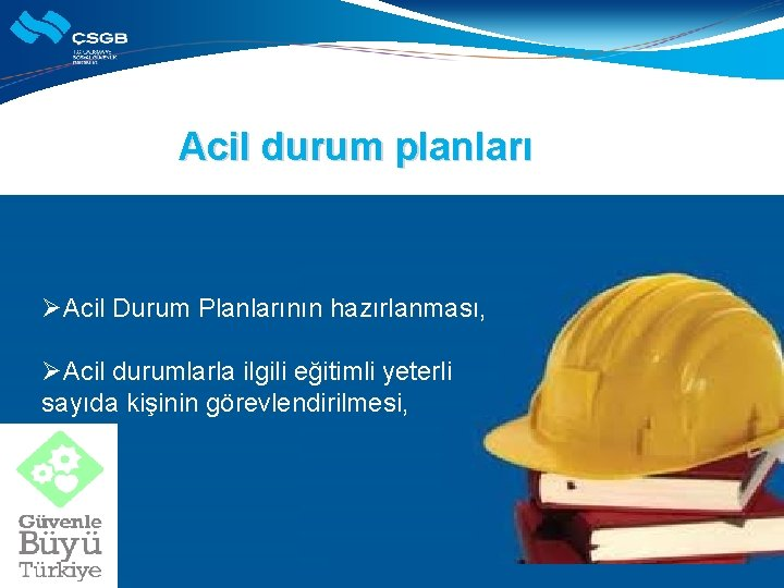 Acil durum planları ØAcil Durum Planlarının hazırlanması, ØAcil durumlarla ilgili eğitimli yeterli sayıda kişinin
